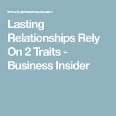 Lasting Relationships Rely On 2 Traits - Business Insider