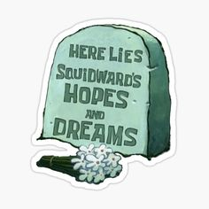 """Here Lies Squidward's Hopes And Dreams - Spongebob"" Stickers by alisa-mmxii Meme Stickers, Tumblr Stickers, Phone Stickers, Cool Stickers, Printable Stickers, Guitar Stickers, Journal Stickers, Homemade Stickers, Thank You Quotes"