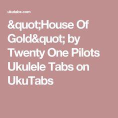 """""""House Of Gold"""" by Twenty One Pilots Ukulele Tabs on UkuTabs"""