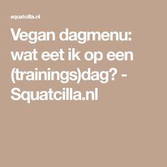 Vegan dagmenu: wat eet ik op een (trainings)dag? - Squatcilla.nl
