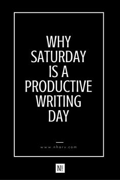 reasons why saturday is the most productive writing day. || read more at http://www.nharv.com/blog/why-saturday-is-a-productive-writing-day