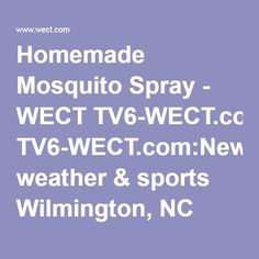 Homemade Mosquito Spray - WECT TV6-WECT.com:News, weather & sports Wilmington, NC