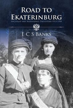 Road to Ekaterinburg: Nicholas and Alexandra's Daughters 1913 - 1918 by E.C.S Banks, http://www.amazon.co.uk/dp/B00AYIAU94/ref=cm_sw_r_pi_dp_1kMurb0BFY9SN