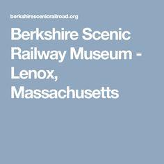 Berkshire Scenic Railway Museum - Lenox, Massachusetts