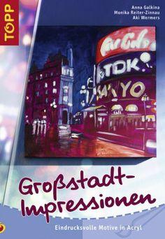 Großstadt-Impressionen: Eindrucksvolle Motive in Acryl von Anna Galkina, http://www.amazon.de/dp/3772436153/ref=cm_sw_r_pi_dp_Sn59sb15FSSNG