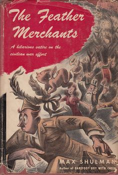 The Feather Merchants by Max Shulman 1944 1st Edition Satire on the Civilian WWII War Effor