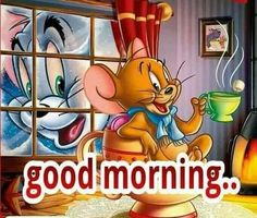 Good Morning Tom And Jerry Quote