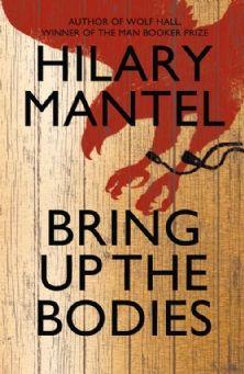 Bring Up The Bodies- Hilary Mantel. An Anne Boleyn book