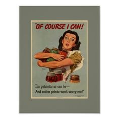 Vintage World War 2 era poster promoting self-reliance, depicting the effort by many Of Course I Can! I'm as Patriotic as I can be and ration points don't worry me! Americans to sustain themselves with the fruits of their own labors. Popular with gardeners, canners, war effort history buffs and survivalists. Available in a variety of sizes starting at $8.20 for a 4x6 print