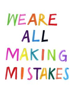 We are ALL making mistakes... life would be pretty dull if we didn't! #quote