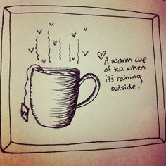 """A warm cup of tea when it's raining outside."" Or windy. Or snowy. Or thundery. Books And Tea, Tea Illustration, Tea Quotes, Cuppa Tea, Tea Cozy, Tea Art, My Cup Of Tea, Fun Drinks, Beverages"