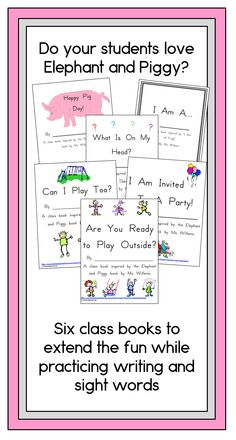 Six class books based on the Elephant and Piggy series by Mo Willems. Take advantage of your students' interest, and practice writing, and reading sight words. Student tested! $ TpT