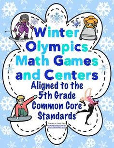 Winter Olympics Math Games and Centers (5th Grade)  Let the games begin! Your students will have a blast with these Common Core aligned math games. These games encompass many levels so they are great for differentiated instruction. Also available for 3rd and 4th grade! $
