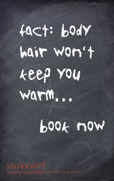 fact: body hair won't keep you warm...book now...http://www.waxed.com.au/book.html