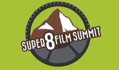 Super 8 Film Summit! Climb to the Top of Your Super 8 Game! October 19-21, 2012