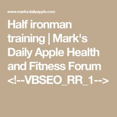 Half ironman training | Mark's Daily Apple Health and Fitness Forum <!--VBSEO_RR_1-->