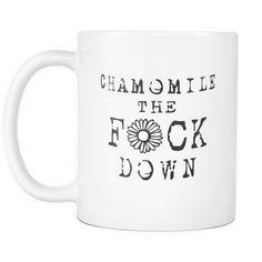 Chamomile The F*ck Down Mug | Sarcastic Me