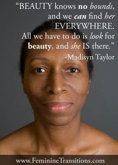 """All we have to do is look for beauty, and she is there all around us..."" Read more: https://www.facebook.com/FeminineTransitions/photos/a.275167359261078.56892.274566029321211/638461276265016/?type=1&theater"