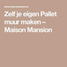 Zelf je eigen Pallet muur maken – Maison Mansion