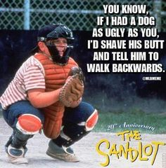 The Sandlot... I love this movie with a passion!