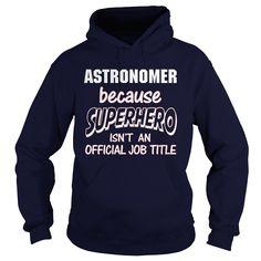 ASTRONOMER Because SUPERHERO Isn't An Official Job Title T-Shirts, Hoodies. CHECK PRICE ==► Funny Tee Shirts