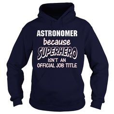 ASTRONOMER Because SUPERHERO Isn't An Official Job Title T-Shirts, Hoodies. CHECK PRICE ==► Funny Tee Shirts