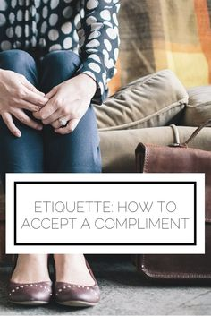Of course you constantly get compliments because you're fabulous! Here's the etiquette for how to accept them