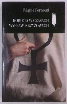 Regine Pernoud  - Kobieta w czasach wypraw krzyżo
