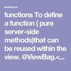 functions To define a function ( pure server-side methods)that can be reused within the view. @ViewBag.<myData> Dynamic property, used to pass data between a Controller and a View @
