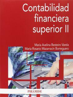 Contabilidad financiera superior.Mª Avelina Besteiro Varela, Mª Rosario Mazarracín Borreguero. Máis información no catálogo: http://kmelot.biblioteca.udc.es/record=b1528726~S13*gag