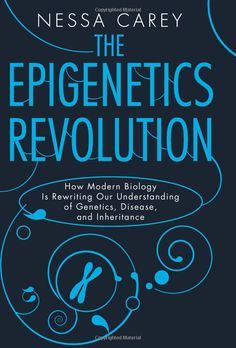 The Epigenetics Revolution: How Modern Biology Is Rewriting Our Understanding of Genetics, Disease, and Inheritance (9780231161169): Nessa Carey: Books