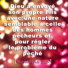 La Bible - Versets illustrés -  Romains 8:3 - Dieu a envoyé son propre Fils avec une nature semblable à cellesdes hommes pécheurs et, pour régler le problème du péché.