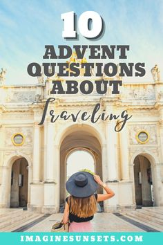 My answers to 10 Advent questions about traveling. Where will you go? What will you do?