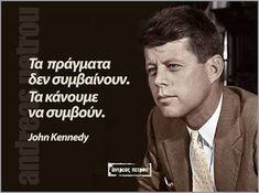 Σοφά, έξυπνα και αστεία λόγια online : Τα πράγματα δεν συμβαίνουν. Τα κάνουμε να συμβούν ... Wise Man Quotes, Men Quotes, Strong Quotes, John Kennedy, The Past, Advice, Fictional Characters, Life, Tips