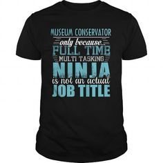 MUSEUM CONSERVATOR Ninja T Shirts, Hoodies, Sweatshirts. CHECK PRICE ==► https://www.sunfrog.com/LifeStyle/MUSEUM-CONSERVATOR-Ninja-T-shirt-Black-Guys.html?41382