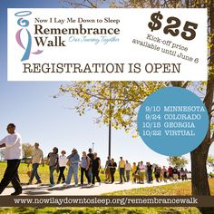 The NILMDTS Remembrance Walk registration is OPEN!    The NILMDTS Remembrance Walk is a special event for parents, family and friends to come together and remember a precious baby who has died due to miscarriage, stillbirth, SIDS, neonatal or any type of pregnancy or infant loss.  As a community we will unite to raise awareness for pregnancy and infant loss.  https://www.nowilaymedowntosleep.org/remembrancewalk/