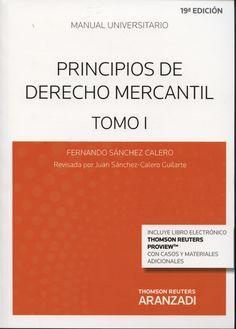 Principios de derecho mercantil / Fernando Sánchez Calero ; edición  actualizada por, Juan Sánchez-Calero Guilarte.. -- 21ª ed., (12ª en Aranzadi).. -- Cizur Menor (Navarra) : Thomson Reuters-Aranzadi, 2016.