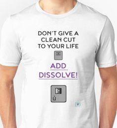 Add Dissolve! Unisex T-Shirt