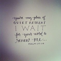 Quiet retreat...Psalm 119:114