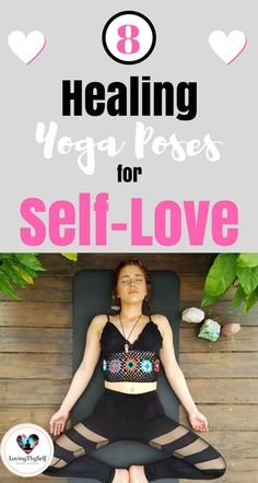 8 healing and beautiful yoga poses for self-love, and self-care. These yoga poses are great for beginners or advanced levels. These 7 yoga poses are also great for opening up the heart chakra to allow yourself to love yourself and love others. https://lovingthyself.net/yoga-poses-for-opening-up-the-heart-chakra-self-love/ #yoga #poses #selflove #selfcare #heartchakra