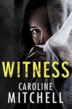 Witness by Caroline Mitchell. A great thriller!