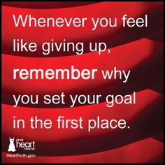 A great reminder about perseverance on the road to heart health! Framed Quotes, American Heart Association, Feel Like Giving Up, Very Tired, How To Stay Healthy, Healthy Heart, Healthy Life, Healthy Eating, Health Motivation