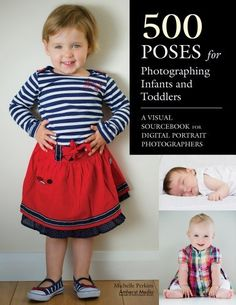 500 Poses for Photographing Infants and Toddlers: A Visual Sourcebook for Digital Portrait Photographers by Michelle Perkins,