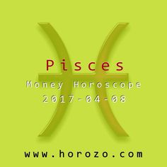 Pisces Money horoscope for 2017-04-08: Watching the news of the world can be entertaining, but it can also be draining. Stay focused on you and yours today. Your money may be inextricably tied to the world market, but your heart doesn't have to be..pisces