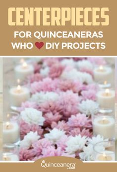 Centerpieces for Quinceaneras Who Love DIY Projects