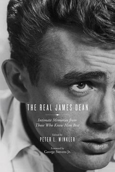 The Real James Dean Intimate Memories from Those Who Knew Him Best edited by Peter L. Winkler