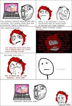 A rage comic where a Brony dumps his girfriend because she doesn't approve of My Little Pony: