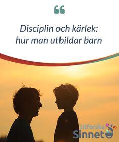 Disciplin och kärlek: hur man utbildar barn.  När vi #etablerar radikala #uppfattningar om hur man #utbildar barn så tappar vi #kontrollen över #situationen.