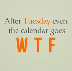 After Tuesday, WTF!