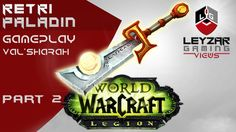 World of Warcraft Legion Gameplay - Retri Paladin Val'sharah Part 2 + Da...